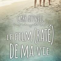 Le film (raté) de ma vie - Cary Attwell